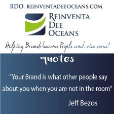 """Your Brand is what people say about you when you are not in the room"" Jeff Bezos"