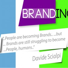 """""""People are becoming Brands and Brands are still struggling to become People, humans"""" Davide Scialpi"""